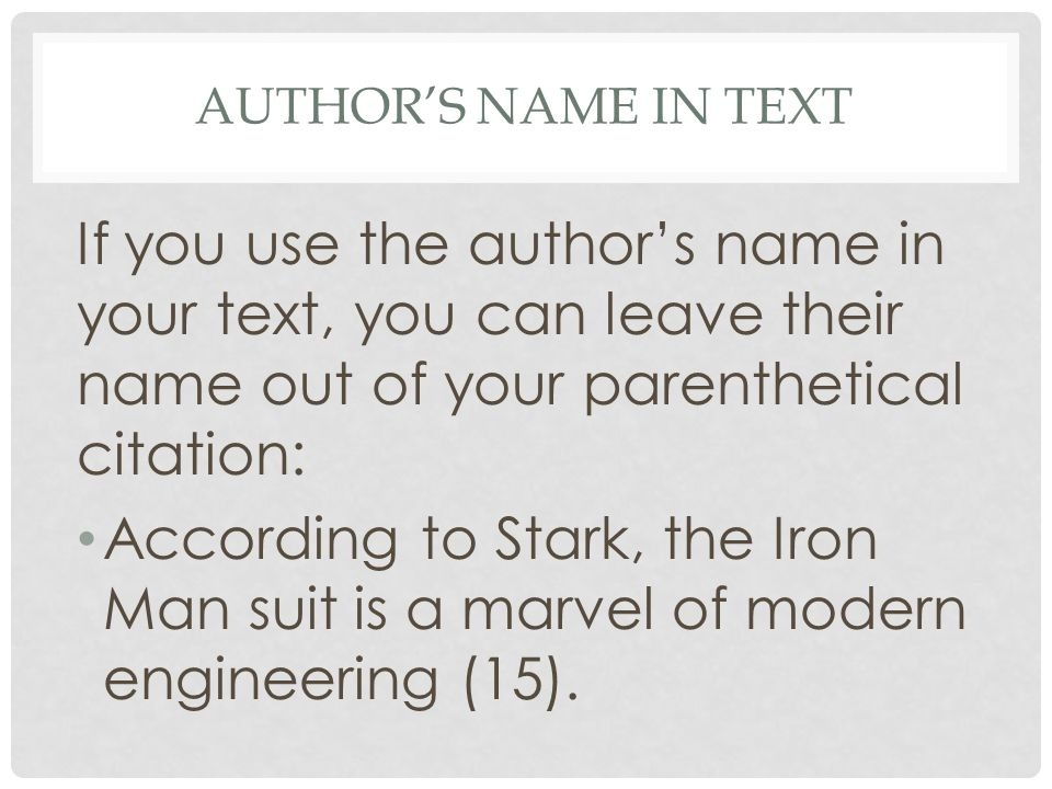 Author's name in text If you use the author's name in your text, you can leave their name out of your parenthetical citation: