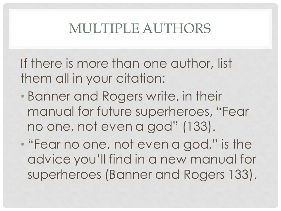 Multiple authors If there is more than one author, list them all in your citation: