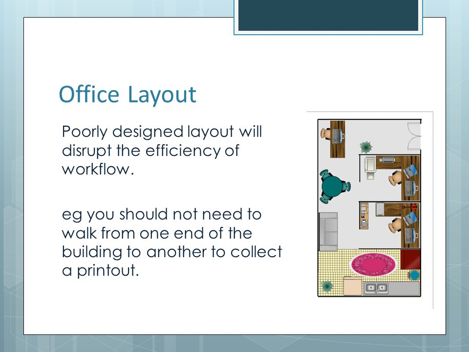 Office Layout Poorly designed layout will disrupt the efficiency of workflow.
