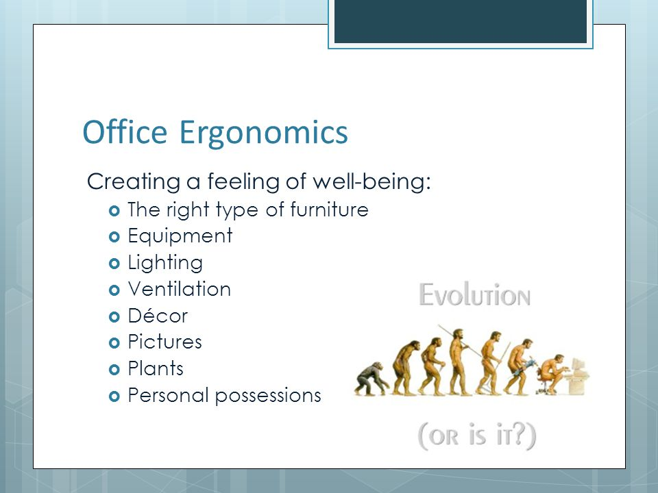 Office Ergonomics Creating a feeling of well-being: