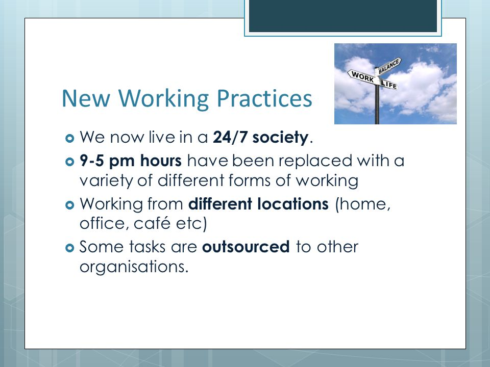New Working Practices We now live in a 24/7 society.