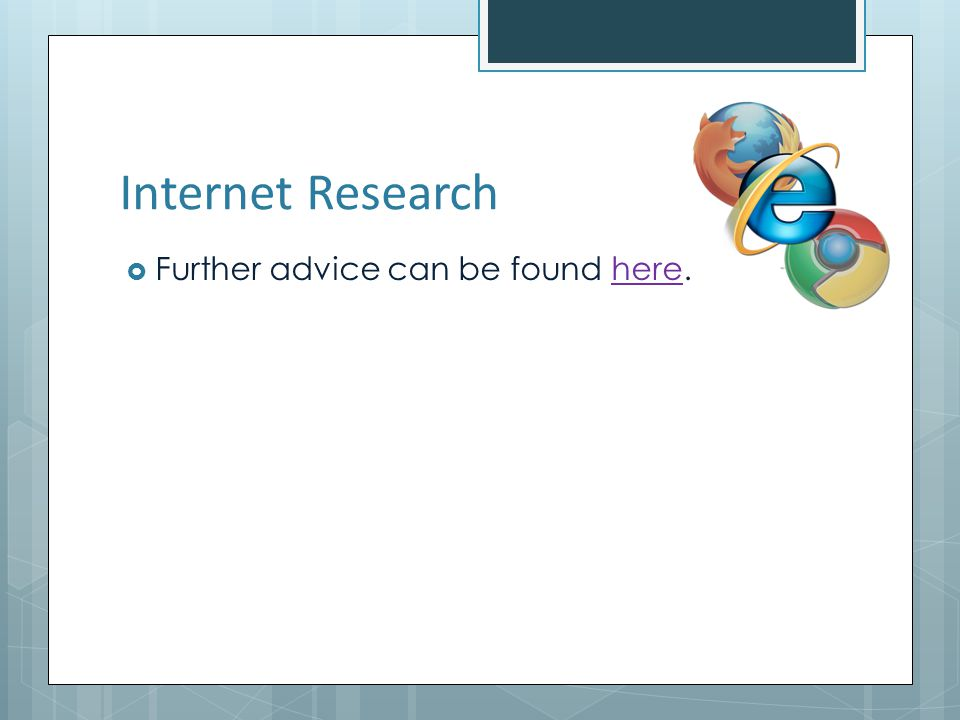Internet Research Further advice can be found here.