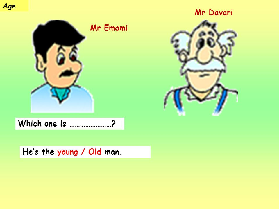 Mr Davari Mr Emami Which one is …………………… He's the young / Old man.