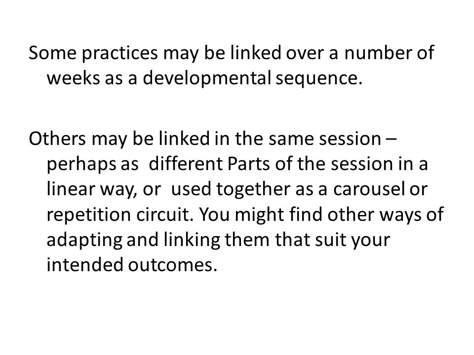 Some practices may be linked over a number of weeks as a developmental sequence.