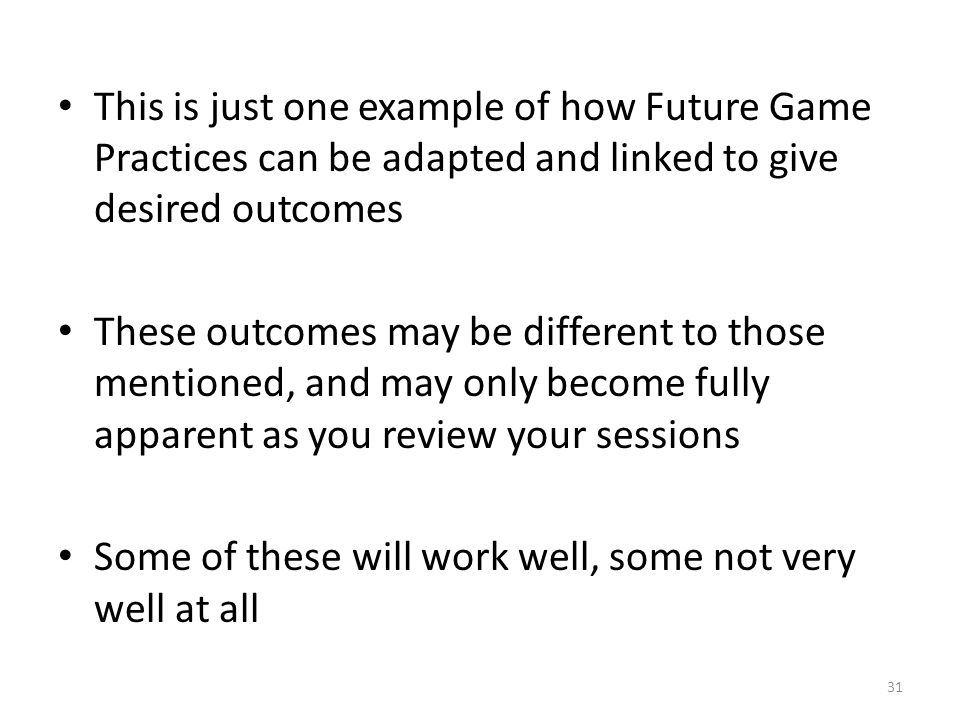 This is just one example of how Future Game Practices can be adapted and linked to give desired outcomes