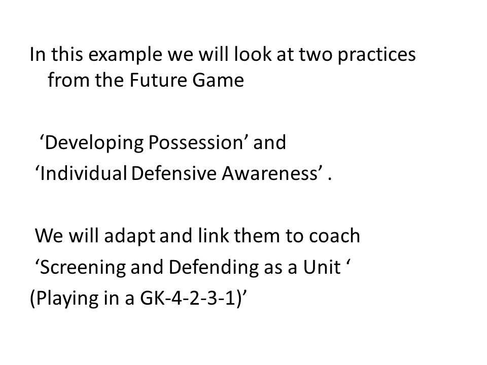 In this example we will look at two practices from the Future Game 'Developing Possession' and 'Individual Defensive Awareness' .
