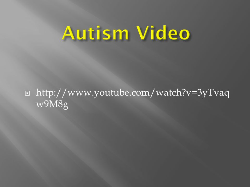 Autism Video http://www.youtube.com/watch v=3yTvaqw9M8g