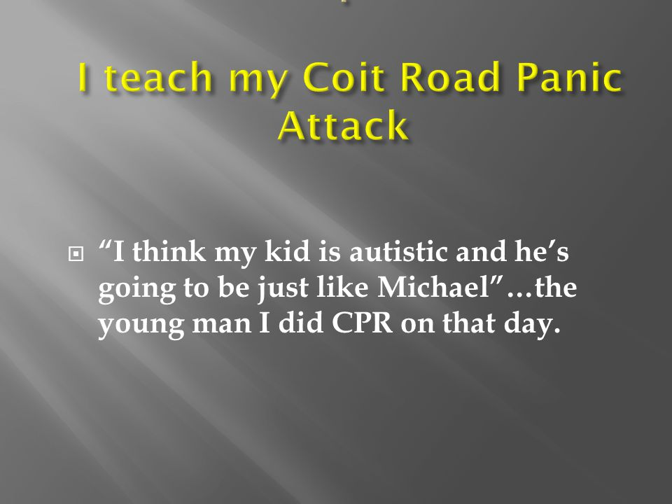 . I teach my Coit Road Panic Attack