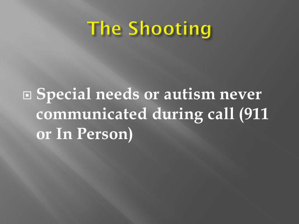 The Shooting Special needs or autism never communicated during call (911 or In Person)