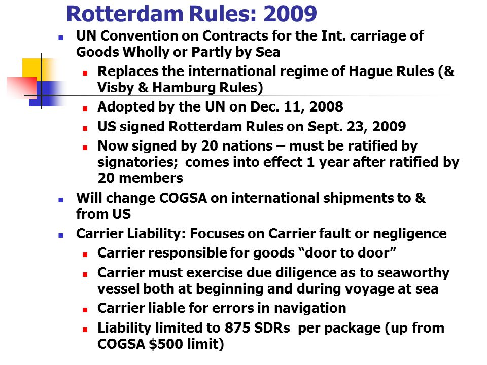 Rotterdam Rules: 2009 UN Convention on Contracts for the Int. carriage of Goods Wholly or Partly by Sea.