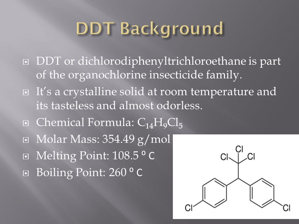 DDT Background DDT or dichlorodiphenyltrichloroethane is part of the organochlorine insecticide family.