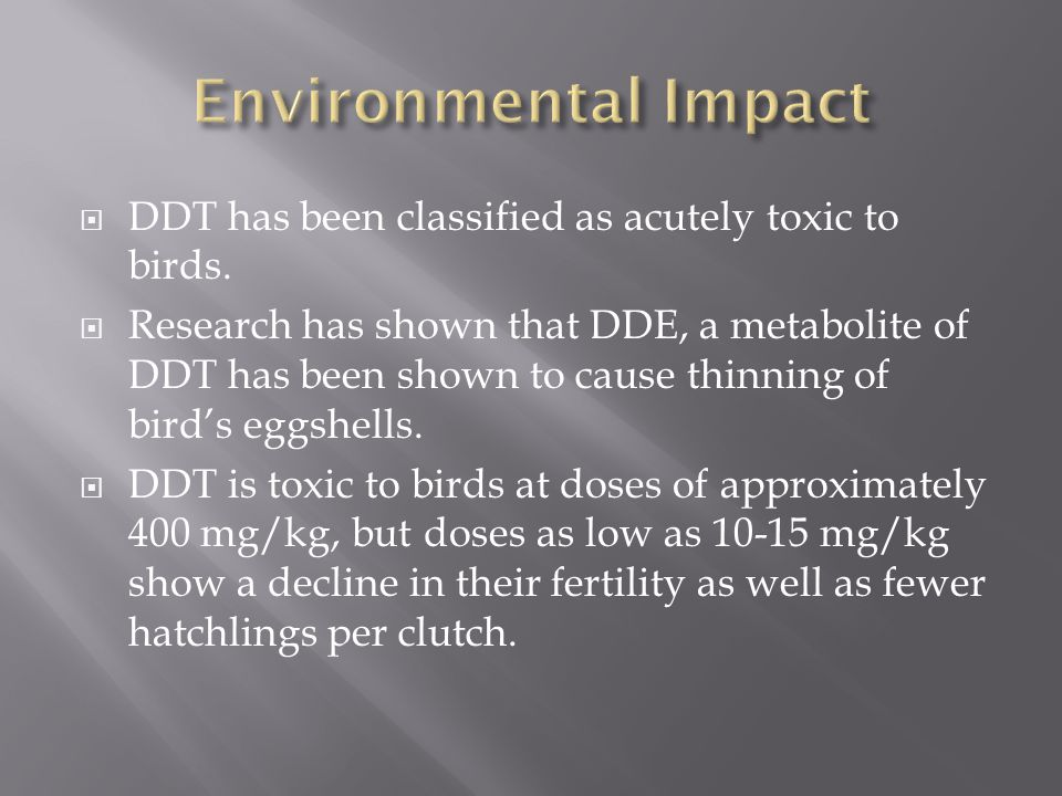 Environmental Impact DDT has been classified as acutely toxic to birds.