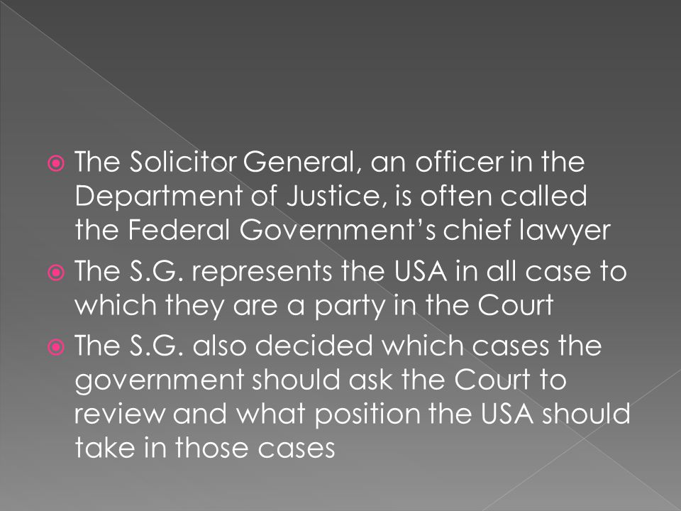 The Solicitor General, an officer in the Department of Justice, is often called the Federal Government's chief lawyer
