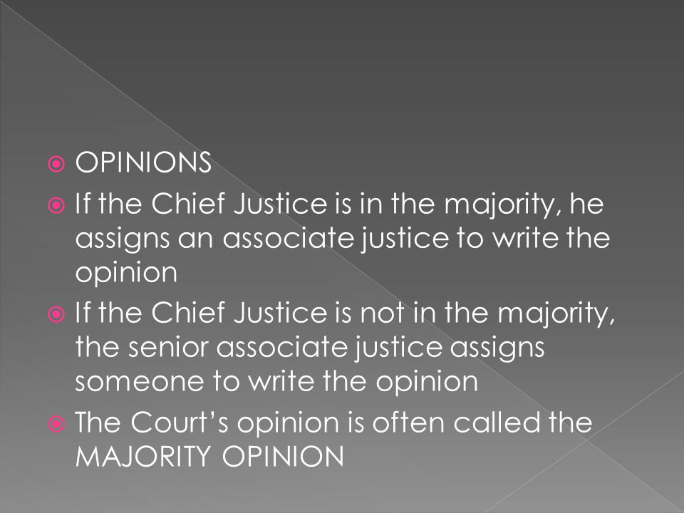 OPINIONS If the Chief Justice is in the majority, he assigns an associate justice to write the opinion.
