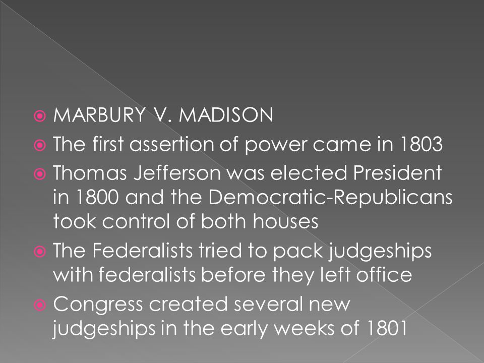 MARBURY V. MADISON The first assertion of power came in 1803.
