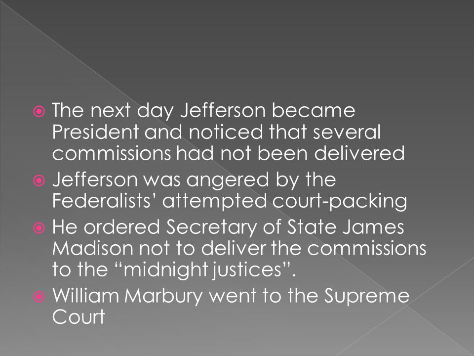 The next day Jefferson became President and noticed that several commissions had not been delivered