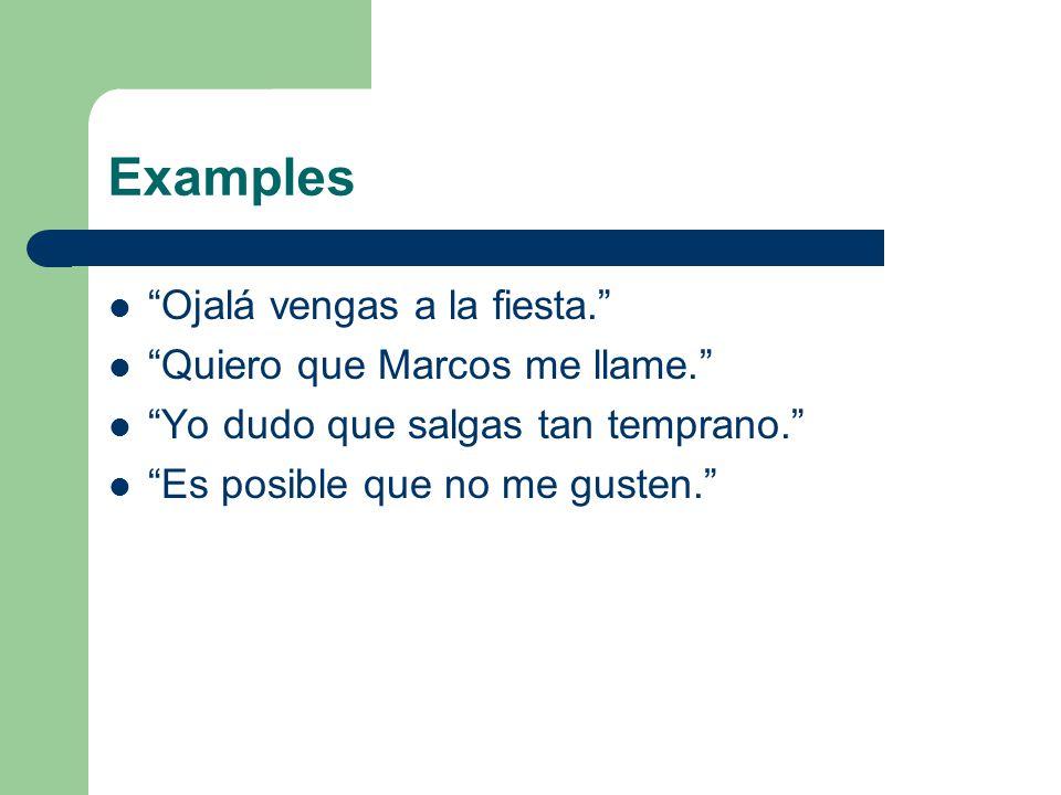 Examples Ojalá vengas a la fiesta. Quiero que Marcos me llame.