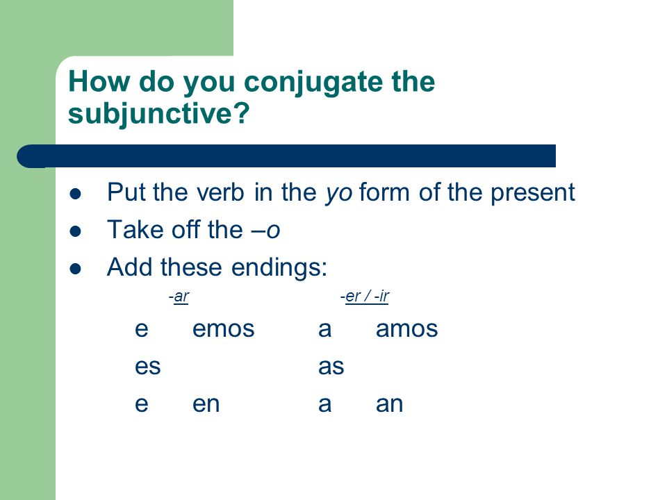 How do you conjugate the subjunctive