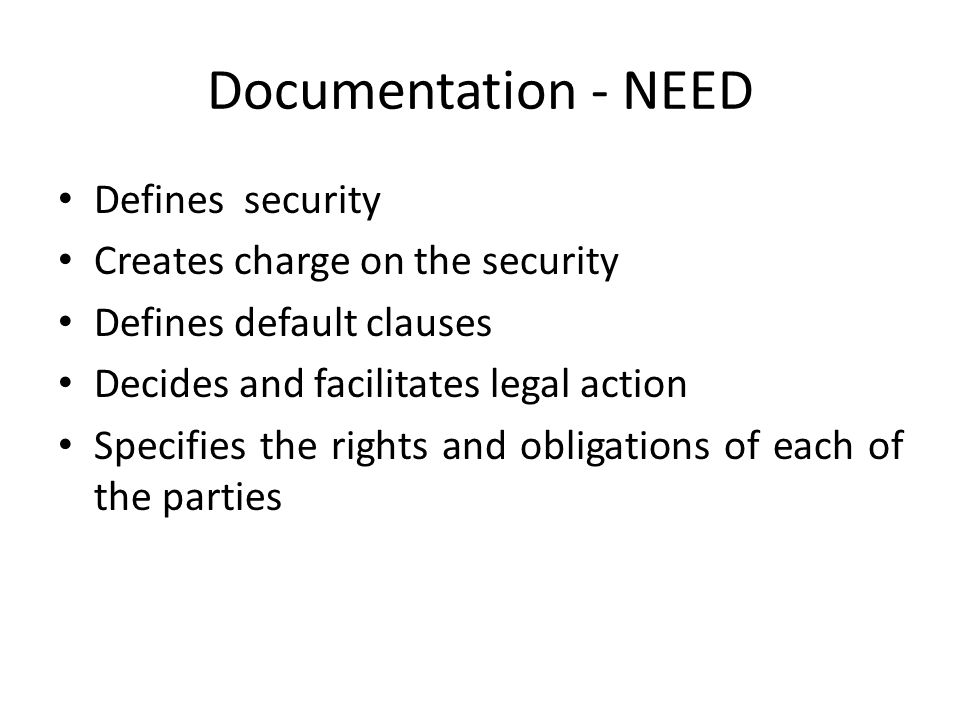 Documentation - NEED Defines security Creates charge on the security