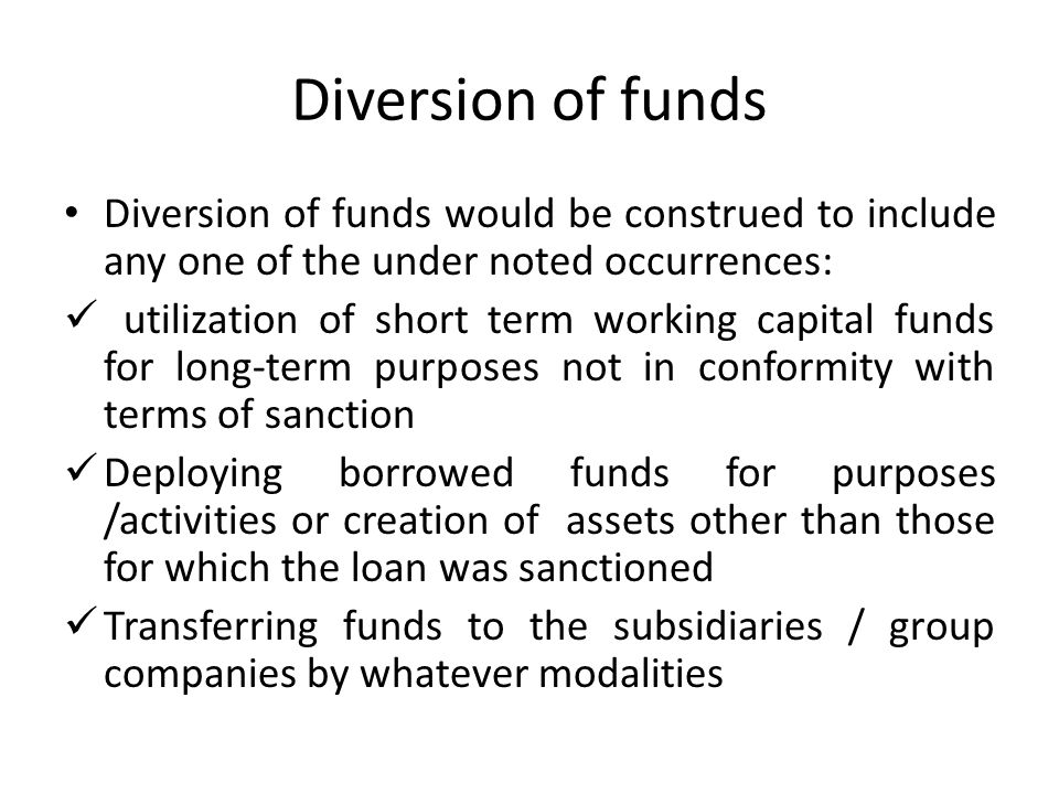 Diversion of funds Diversion of funds would be construed to include any one of the under noted occurrences: