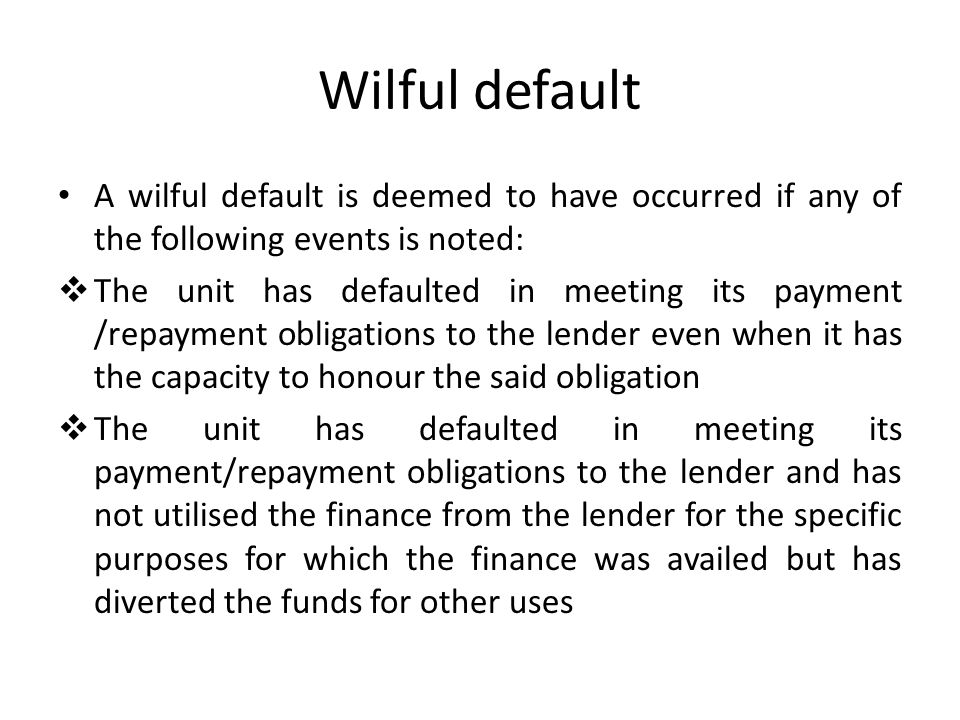 Wilful default A wilful default is deemed to have occurred if any of the following events is noted: