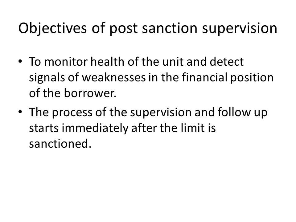 Objectives of post sanction supervision