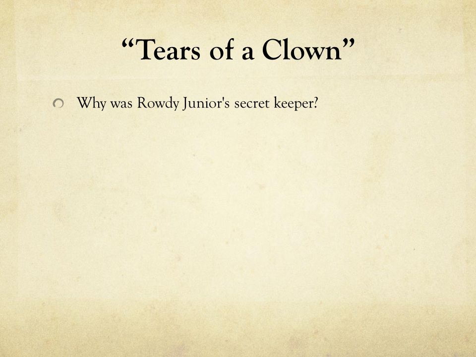 Tears of a Clown Why was Rowdy Junior s secret keeper