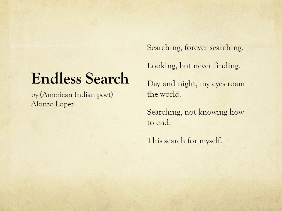 Searching, forever searching. Looking, but never finding