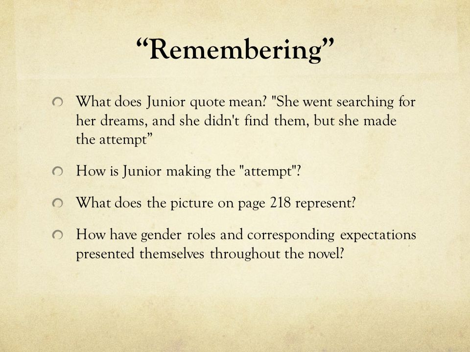 Remembering What does Junior quote mean She went searching for her dreams, and she didn t find them, but she made the attempt