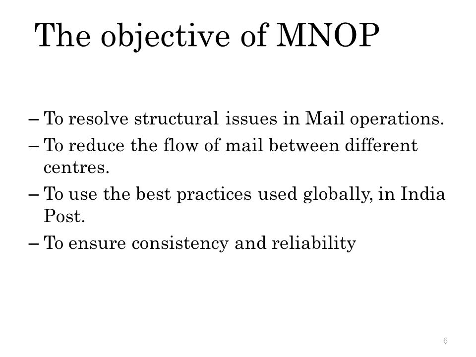 The objective of MNOP To resolve structural issues in Mail operations.