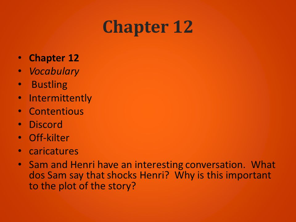 Chapter 12 Chapter 12 Vocabulary Bustling Intermittently Contentious