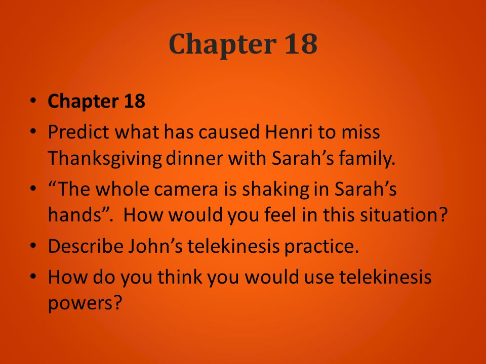 Chapter 18 Chapter 18. Predict what has caused Henri to miss Thanksgiving dinner with Sarah's family.