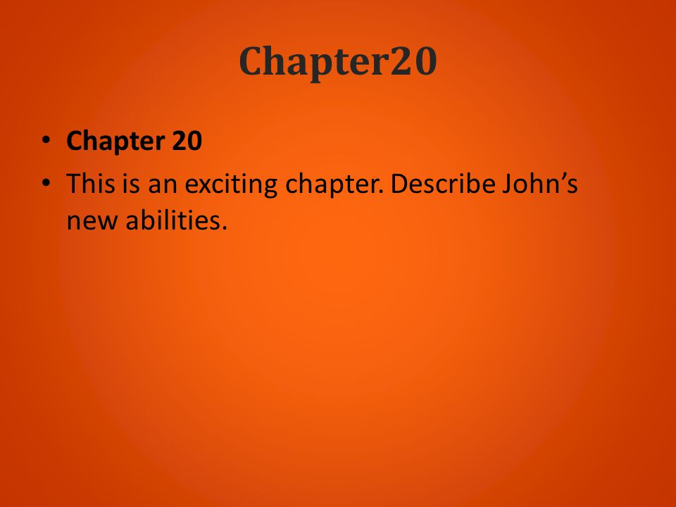 Chapter20 Chapter 20 This is an exciting chapter. Describe John's new abilities.