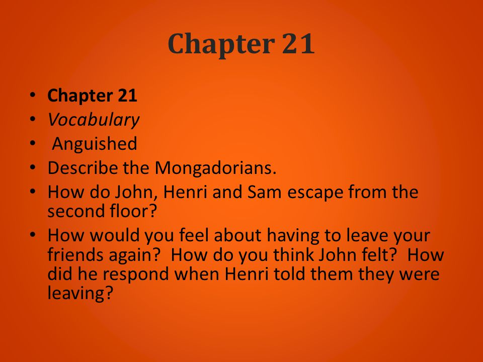 Chapter 21 Chapter 21 Vocabulary Anguished Describe the Mongadorians.