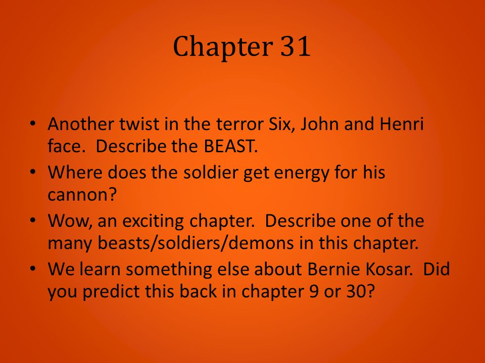 Chapter 31 Another twist in the terror Six, John and Henri face. Describe the BEAST. Where does the soldier get energy for his cannon