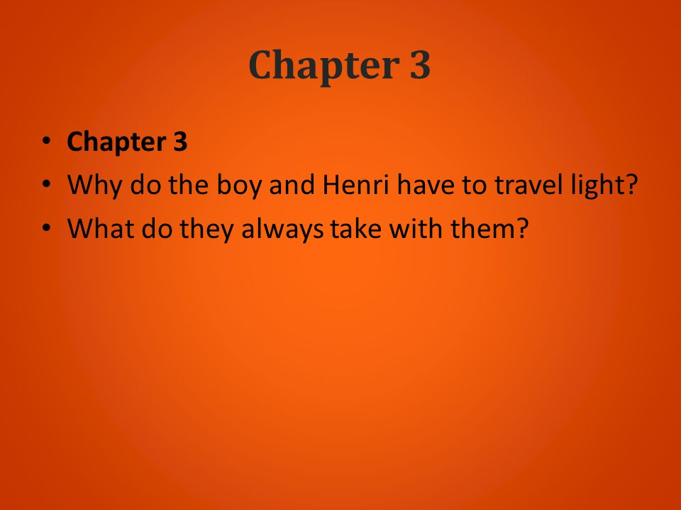 Chapter 3 Chapter 3 Why do the boy and Henri have to travel light