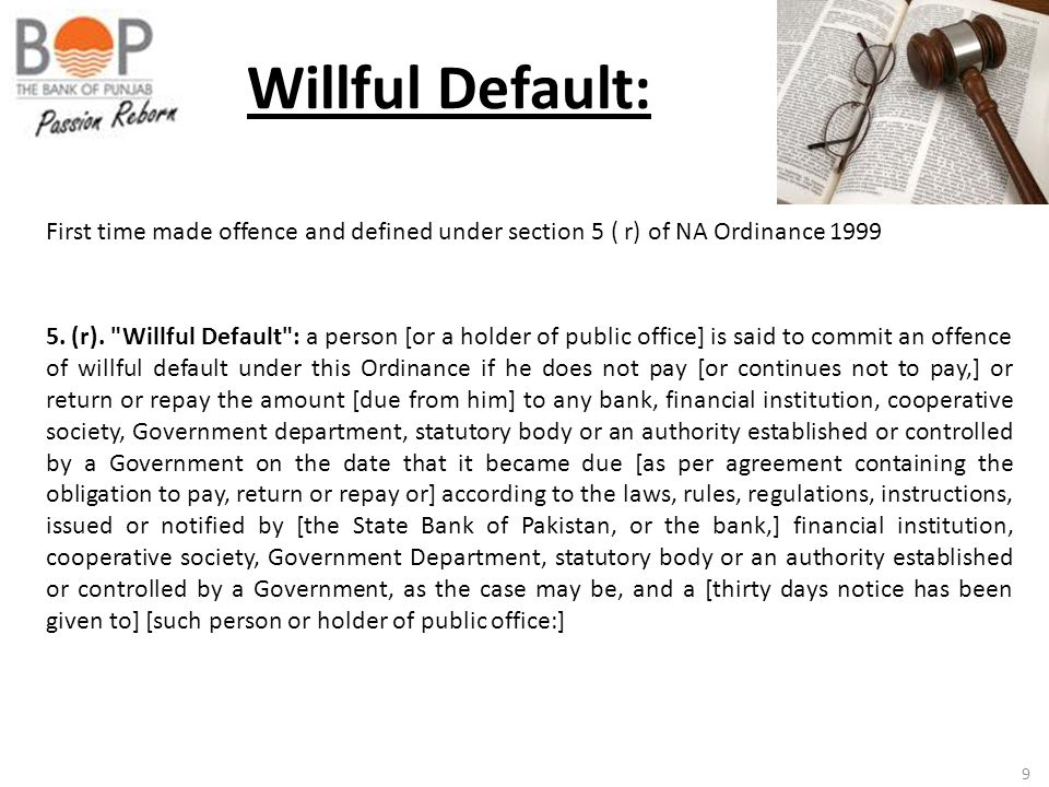 Willful Default: First time made offence and defined under section 5 ( r) of NA Ordinance 1999.