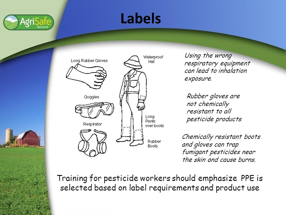 Labels Using the wrong respiratory equipment can lead to inhalation exposure. Rubber gloves are not chemically resistant to all pesticide products.