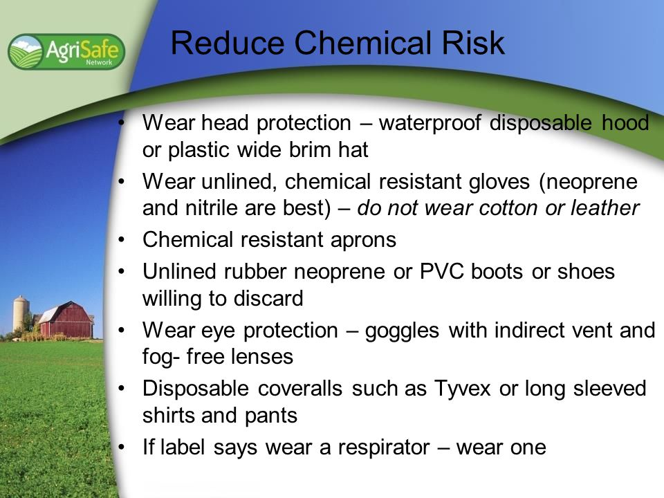 Reduce Chemical Risk Wear head protection – waterproof disposable hood or plastic wide brim hat.