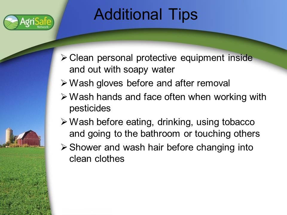 Additional Tips Clean personal protective equipment inside and out with soapy water. Wash gloves before and after removal.
