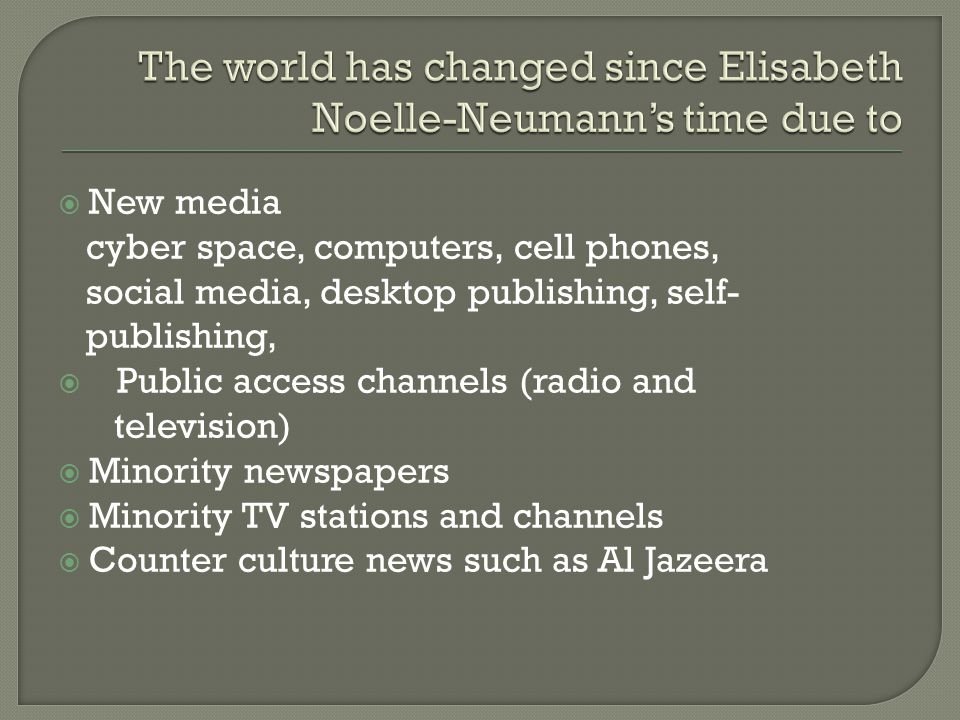 The world has changed since Elisabeth Noelle-Neumann's time due to