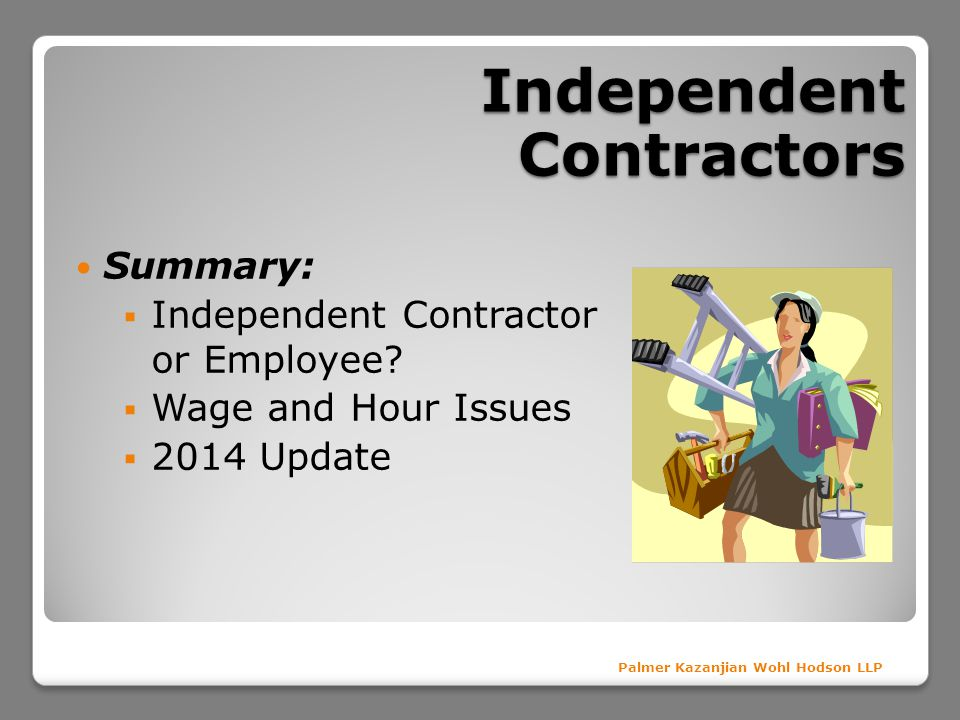 Independent Contractors Summary: Independent Contractor or Employee