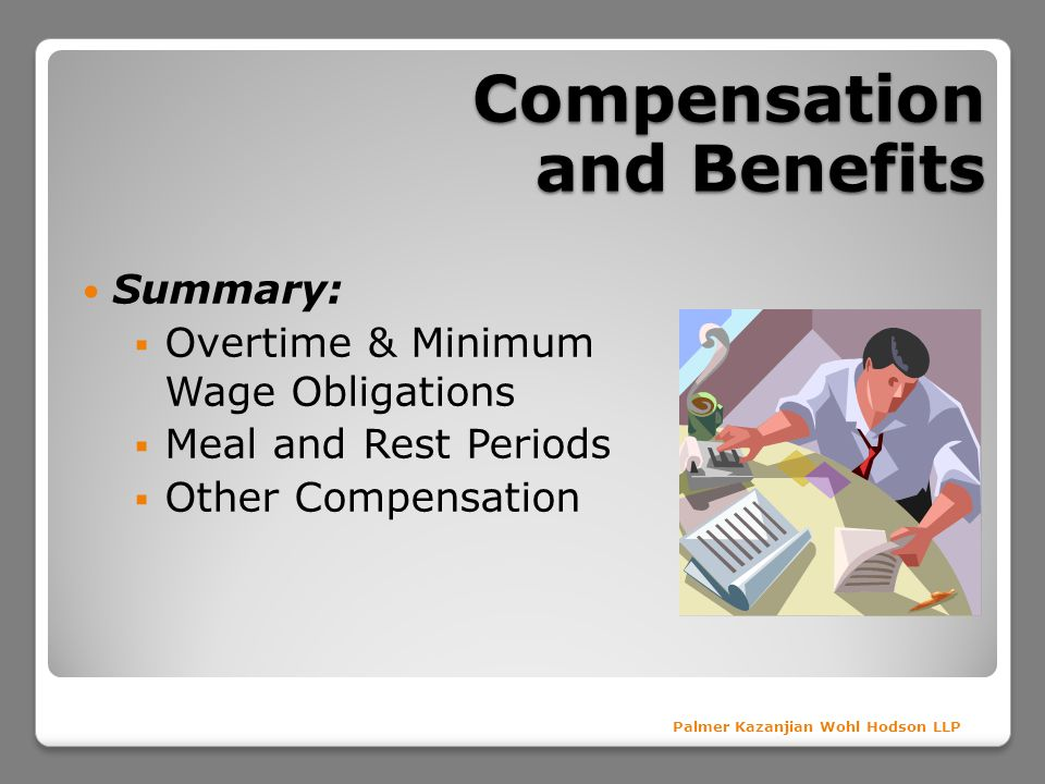 Compensation and Benefits Summary: Overtime & Minimum Wage Obligations