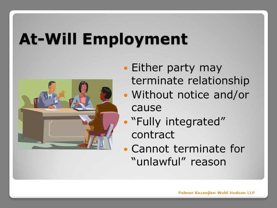 At-Will Employment Either party may terminate relationship