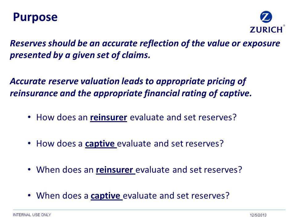 Purpose Reserves should be an accurate reflection of the value or exposure presented by a given set of claims.