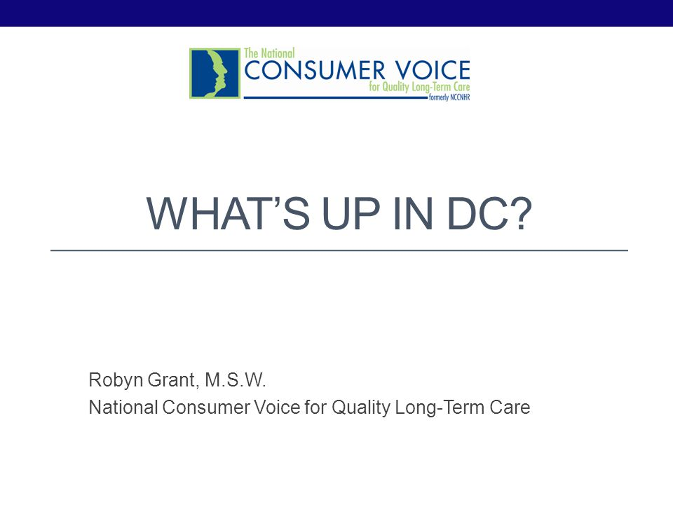 Robyn Grant, M.S.W. National Consumer Voice for Quality Long-Term Care