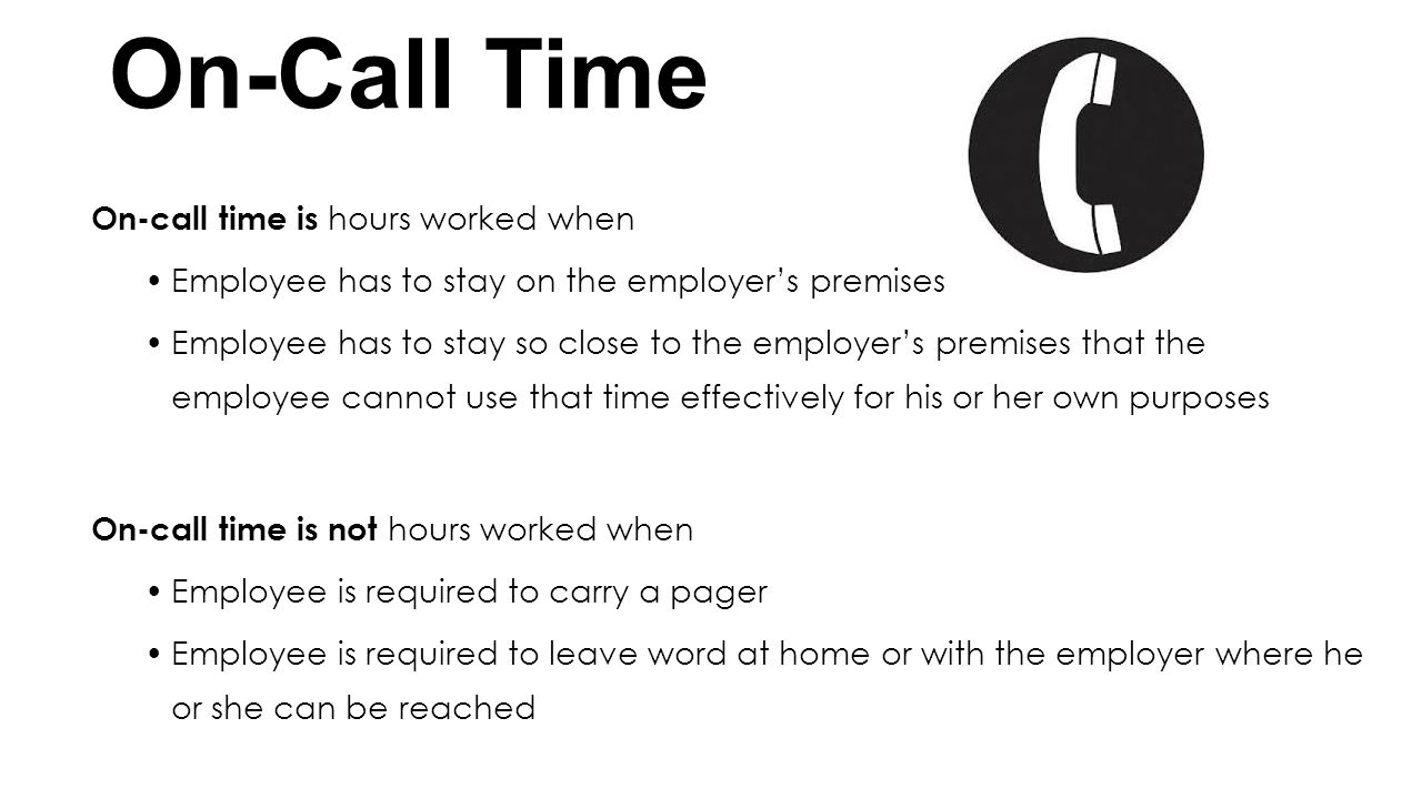 On-Call Time On-call time is hours worked when