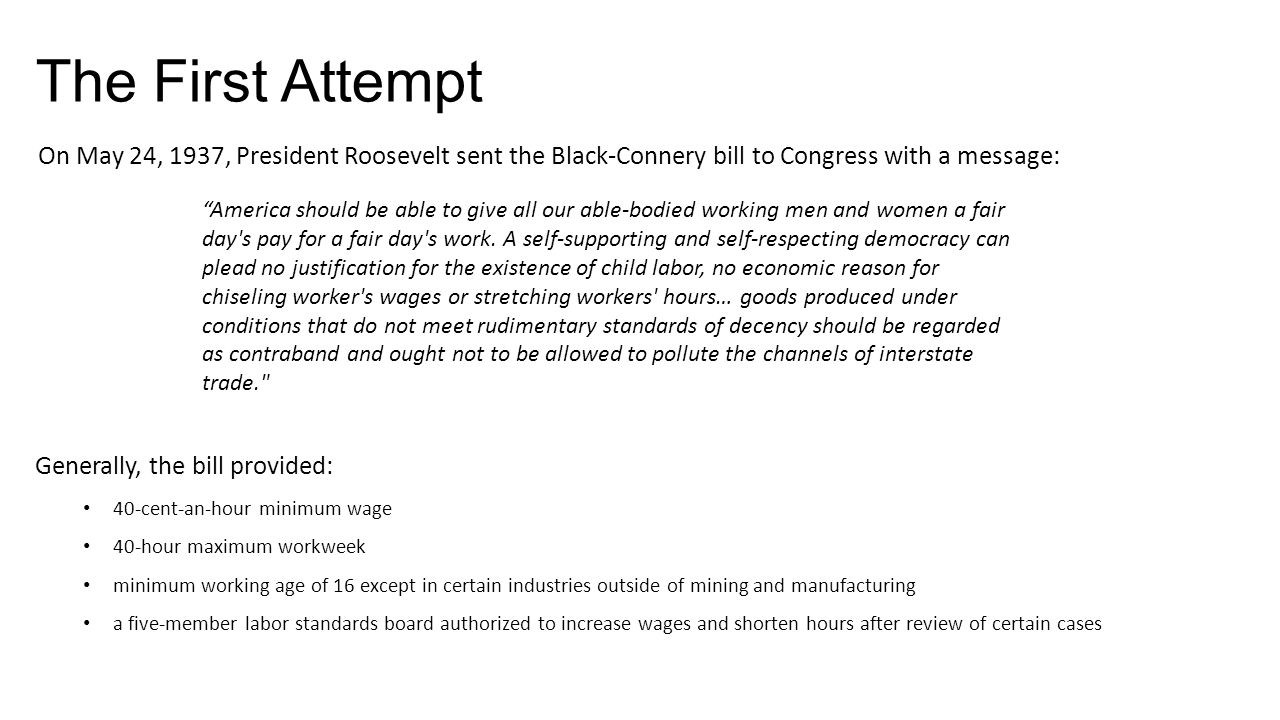 The First Attempt On May 24, 1937, President Roosevelt sent the Black-Connery bill to Congress with a message: