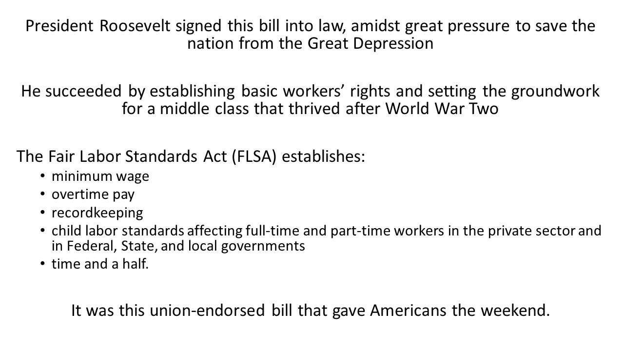 It was this union-endorsed bill that gave Americans the weekend.