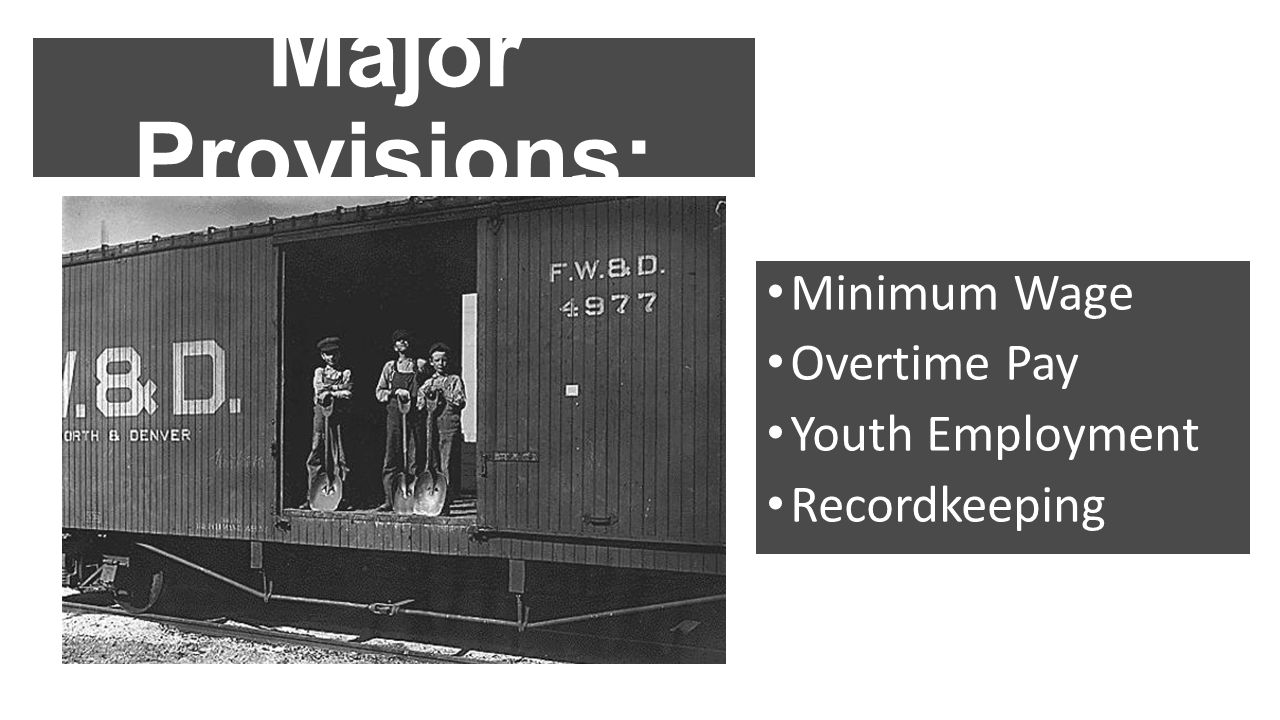 Major Provisions: Minimum Wage Overtime Pay Youth Employment
